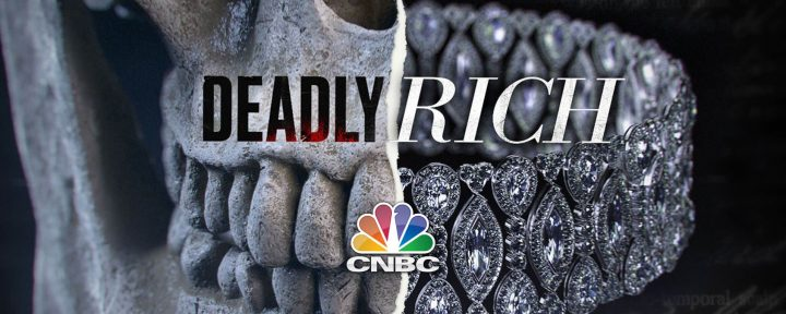 Deadly Rich	– CNBC
