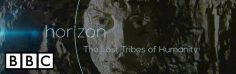 The Lost Tribes of Humanity (BBC)